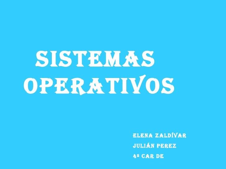 SISTEMAS  OPERATIVOS Elena zaldívar Julián perez 4º car de