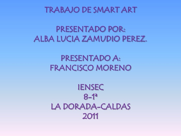 TRABAJO DE SMART ART     PRESENTADO POR:ALBA LUCIA ZAMUDIO PEREZ.     PRESENTADO A:   FRANCISCO MORENO         IENSEC     ...