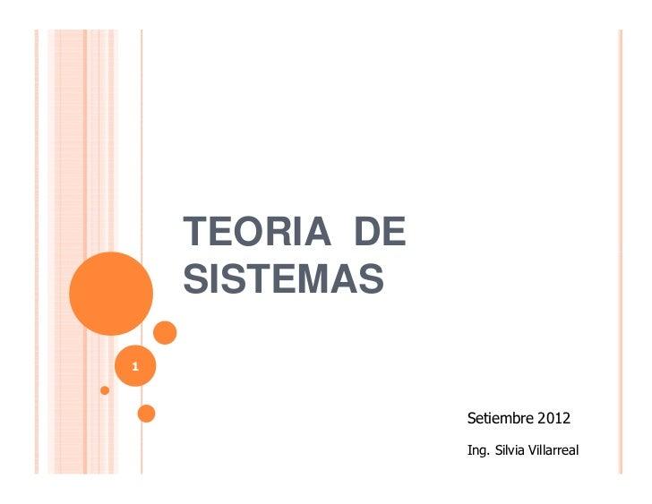 TEORIA DE    SISTEMAS1                Setiembre 2012                Ing. Silvia Villarreal