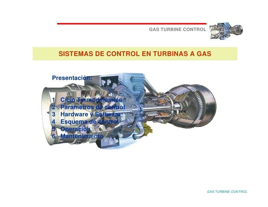 GAS TURBINE CONTROL         SISTEMAS DE CONTROL EN TURBINAS A GAS   Presentación:   1   Ciclo Termodinámico 2   Parámetros...