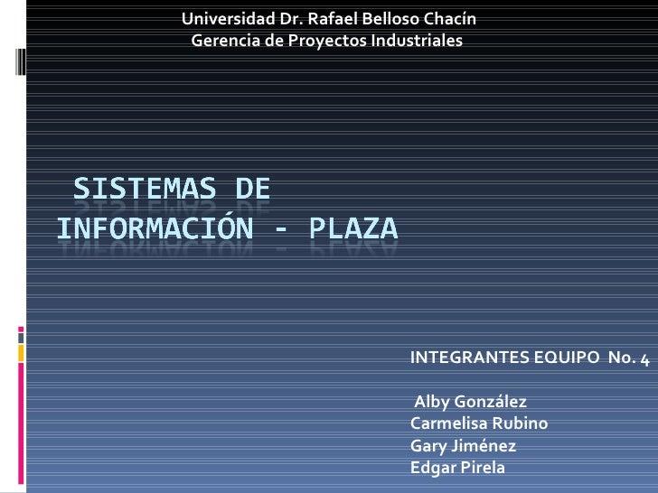 INTEGRANTES EQUIPO  No. 4   Alby González  Carmelisa Rubino  Gary Jiménez  Edgar Pirela Universidad Dr. Rafael ...