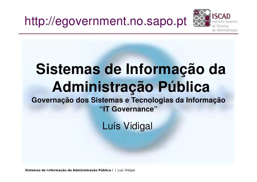 http://egovernment.no.sapo.pt          Sistemas de Informação da         Administração Pública    Governação dos Sistemas ...