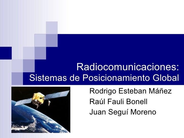 Radiocomunicaciones: Sistemas de Posicionamiento Global Rodrigo Esteban Máñez Raúl Fauli Bonell Juan Seguí Moreno