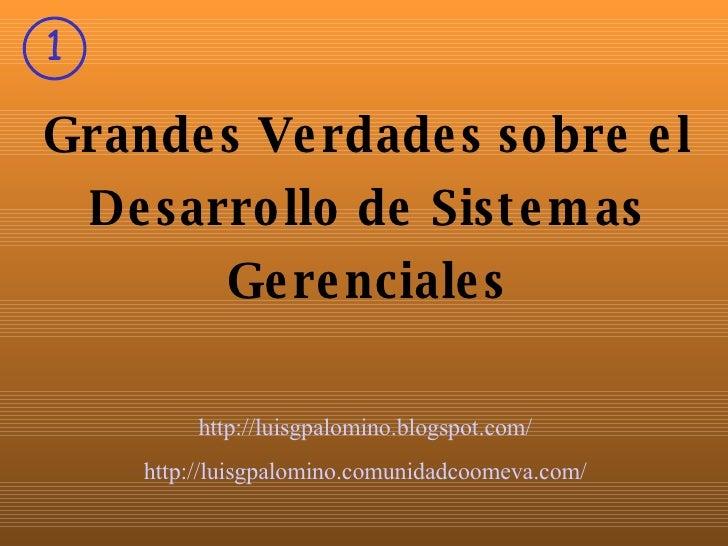 Grandes Verdades sobre el Desarrollo de Sistemas Gerenciales http:// luisgpalomino . blogspot . com / http:// luisgpalomin...