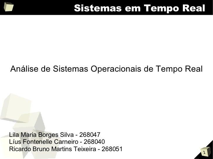 Sistemas em Tempo Real     Análise de Sistemas Operacionais de Tempo Real     Lila Maria Borges Silva - 268047 Líus Fonten...