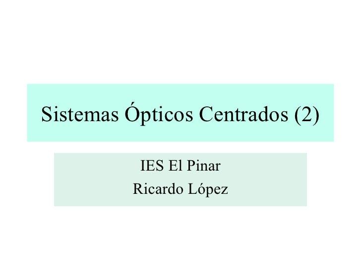 Sistemas Ópticos Centrados (2) IES El Pinar Ricardo López
