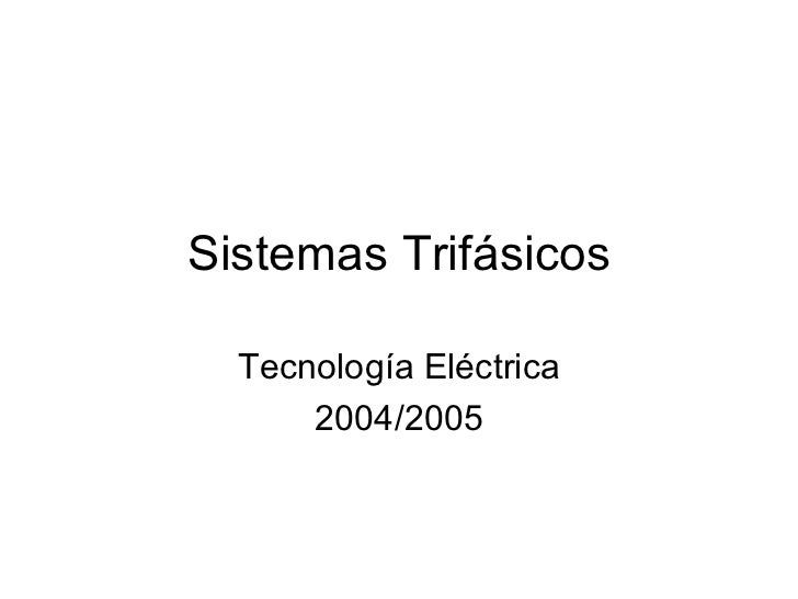 Sistemas Trifásicos Tecnología Eléctrica 2004/2005