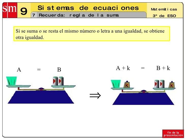 Recuerda: regla de la suma Si se suma o se resta el mismo número o letra a una igualdad, se obtiene otra igualdad.  =  = ...