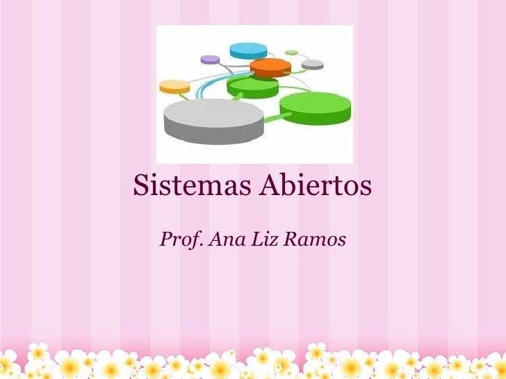 Sistemas Abiertos Prof. Ana Liz Ramos