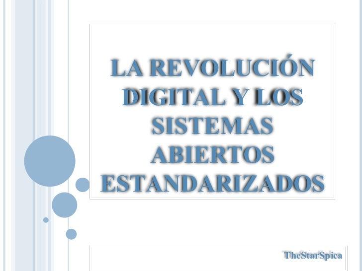 LA REVOLUCIÓN DIGITAL Y LOS SISTEMAS ABIERTOS ESTANDARIZADOS TheStarSpica