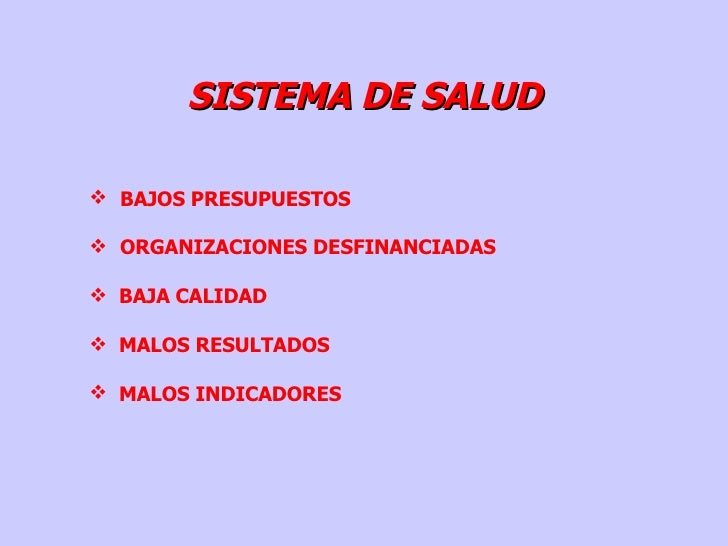 SISTEMA DE SALUD <ul><li>BAJOS PRESUPUESTOS </li></ul><ul><li>ORGANIZACIONES DESFINANCIADAS   </li></ul><ul><li>BAJA CALID...