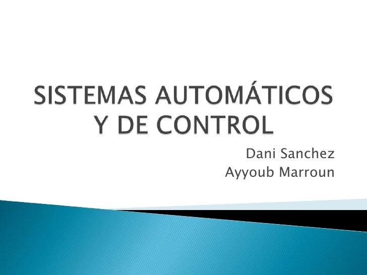 SISTEMAS AUTOMÁTICOS Y DE CONTROL<br />DaniSanchez<br />AyyoubMarroun<br />