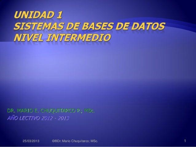 DR. MARIO E. CHUQUITARCO P.; MSc.AÑO LECTIVO 2012 - 201325/03/2013 ©®Dr. Mario Chuquitarco; MSc. 1