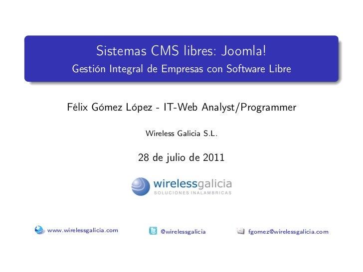 Sistemas CMS libres: Joomla!       Gestión Integral de Empresas con Software Libre      Félix Gómez López - IT-Web Analyst...