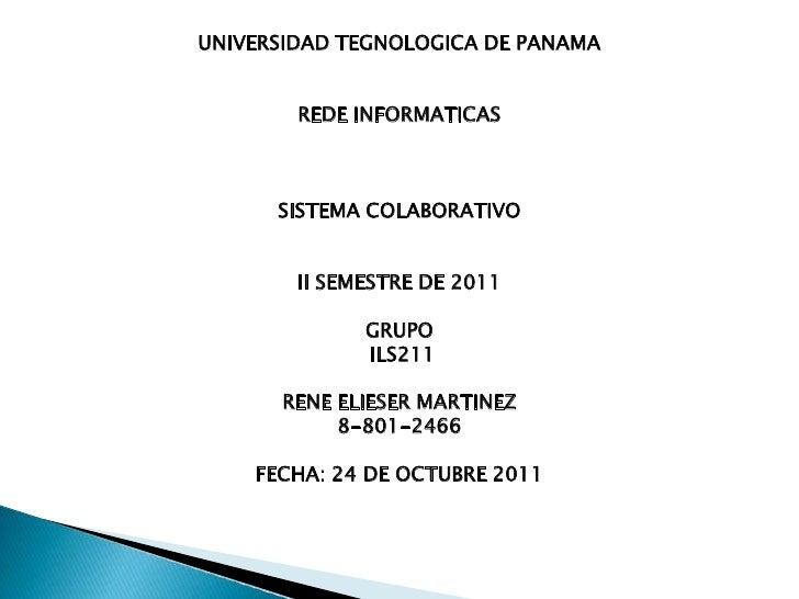 UNIVERSIDAD TEGNOLOGICA DE PANAMA        REDE INFORMATICAS      SISTEMA COLABORATIVO        II SEMESTRE DE 2011           ...