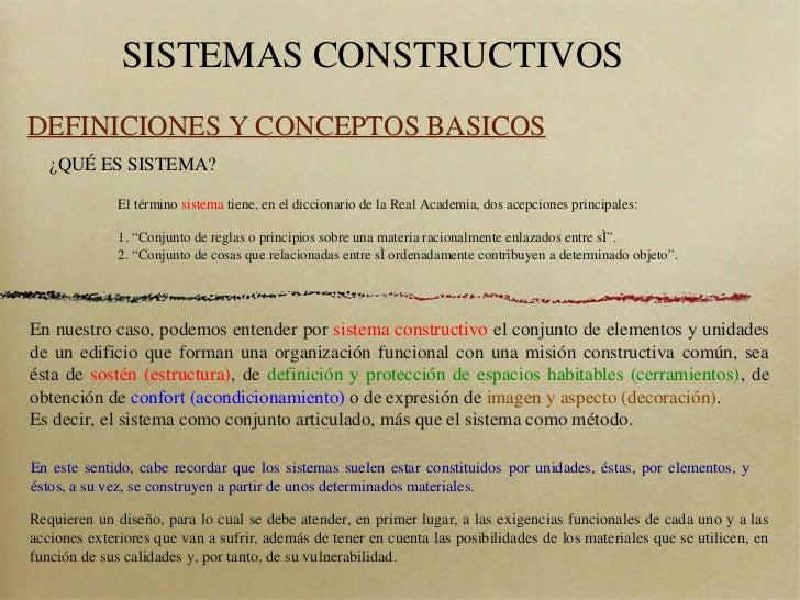 SISTEMAS CONSTRUCTIVOSDEFINICIONES Y CONCEPTOS BASICOS   ¿QUÉ ES SISTEMA?              El término sistema tiene, en el dic...