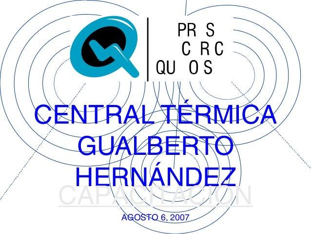 CENTRAL TÉRMICA GUALBERTO HERNÁNDEZ CAPACITACIÓN AGOSTO 6, 2007