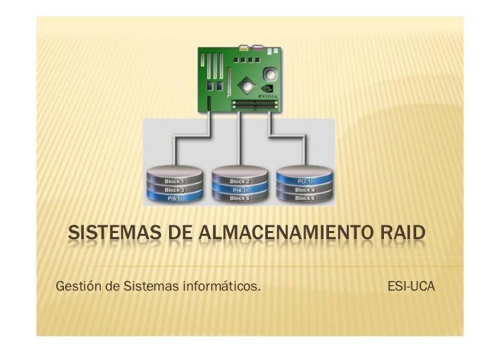 SISTEMAS DE ALMACENAMIENTO RAIDGestión de Sistemas informáticos.   ESI-UCA