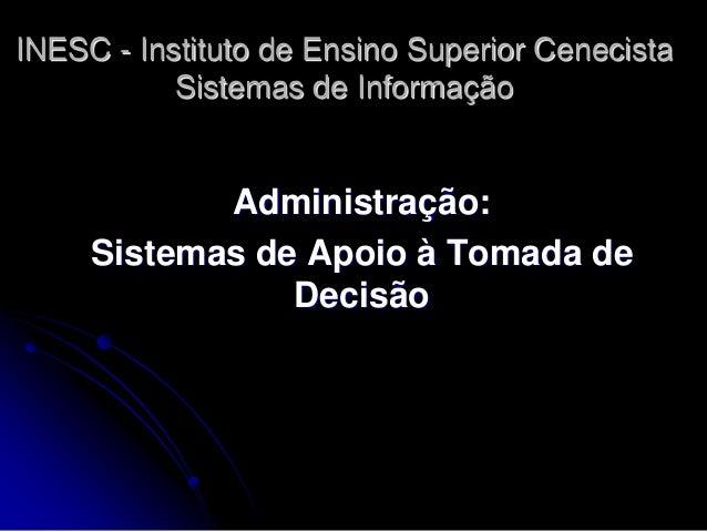 INESC - Instituto de Ensino Superior Cenecista Sistemas de Informação  Administração:  Sistemas de Apoio à Tomada de Decis...