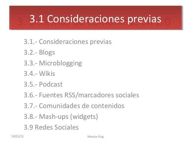 3. Sistemas de comunicación 2.0 3.1.- Consideraciones previas 3.2.- Blogs 3.3.- Microblogging 3.4.- Wikis 3.5.- Podcast 3....
