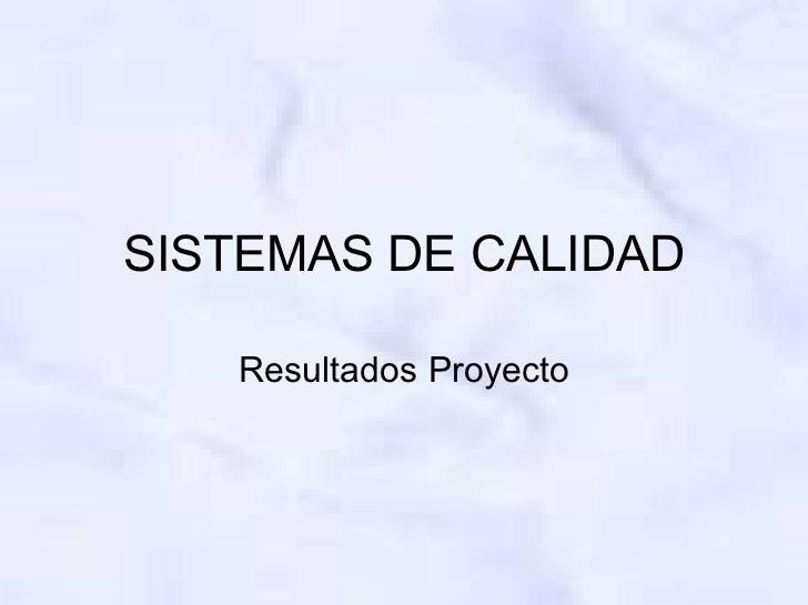 SISTEMAS DE CALIDAD   Resultados Proyecto