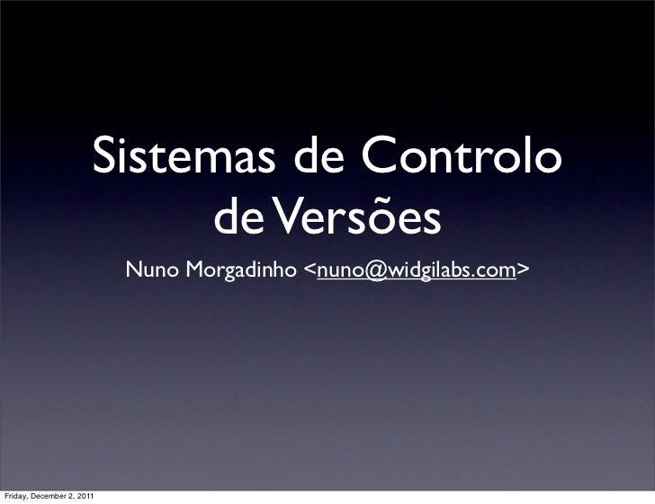Sistemas de Controlo                            de Versões                           Nuno Morgadinho <nuno@widgilabs.com>F...