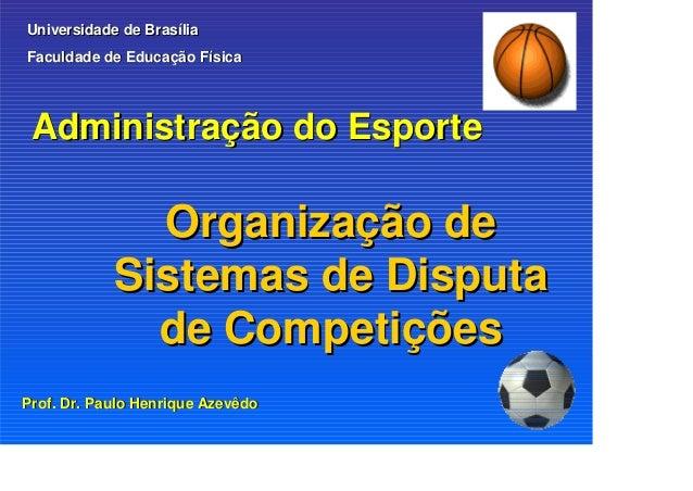 Administração do EsporteAdministração do Esporte Organização deOrganização de Sistemas de DisputaSistemas de Disputa de Co...