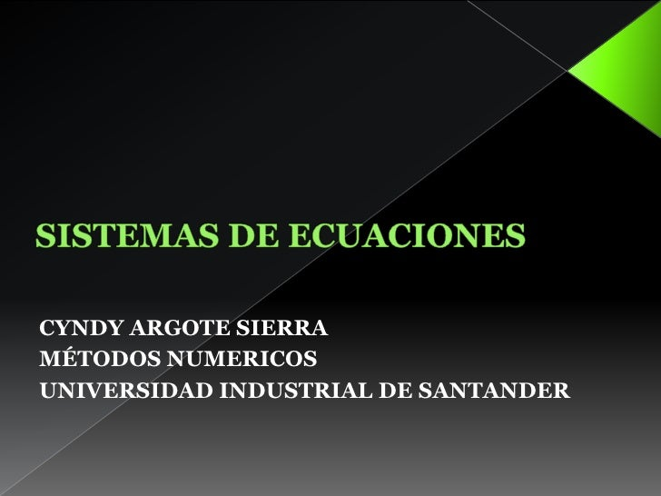SISTEMAS DE ECUACIONES<br />CYNDY ARGOTE SIERRA<br />MÉTODOS NUMERICOS<br />UNIVERSIDAD INDUSTRIAL DE SANTANDER<br />
