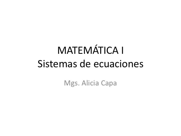 MATEMÁTICA ISistemas de ecuaciones     Mgs. Alicia Capa