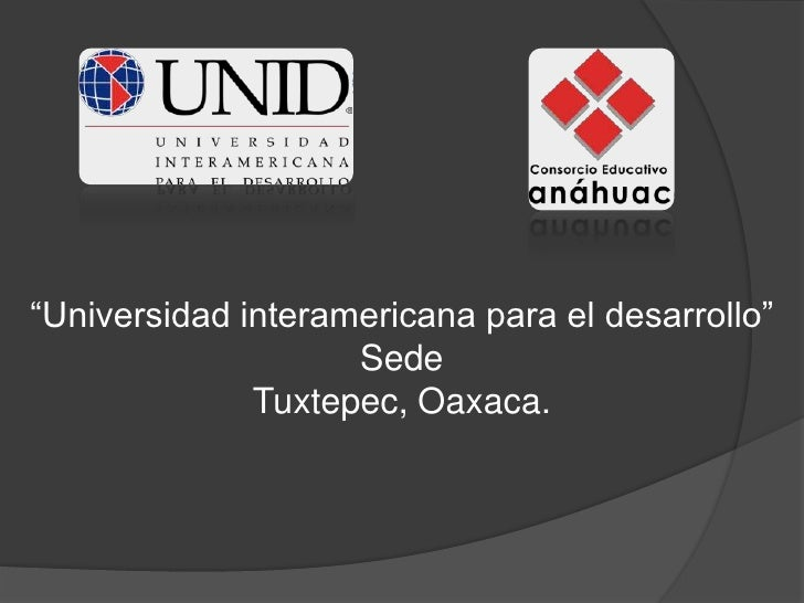 """""""Universidad interamericana para el desarrollo""""<br />Sede <br />Tuxtepec, Oaxaca.<br />"""