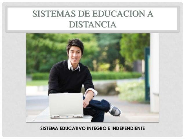 SISTEMAS DE EDUCACION A DISTANCIA SISTEMA EDUCATIVO INTEGRO E INDEPENDIENTE