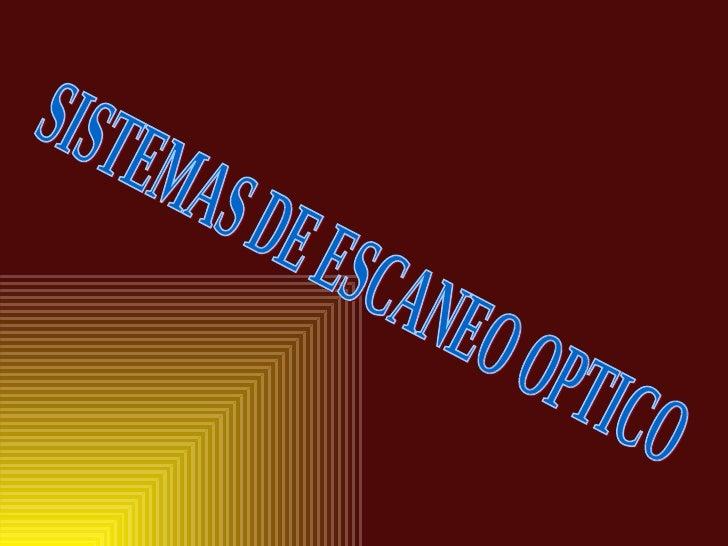 SISTEMAS DE ESCANEO OPTICO