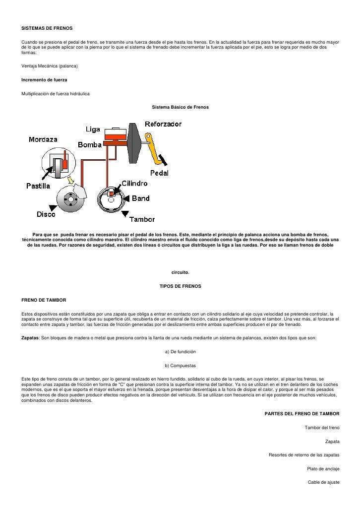 SISTEMAS DE FRENOS<br />Cuando se presiona el pedal de freno, se transmite una fuerza desde el pie hasta los frenos. En la...