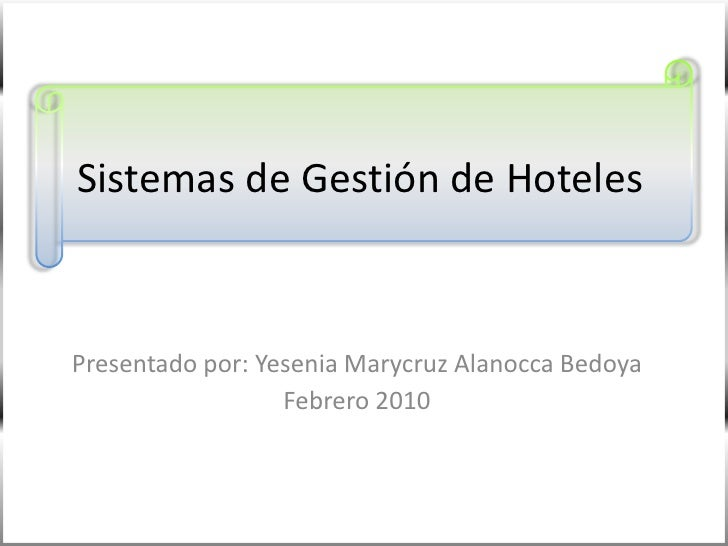 Sistemas de Gestión de Hoteles<br />Presentado por: YeseniaMarycruzAlanocca Bedoya <br />Febrero 2010<br />