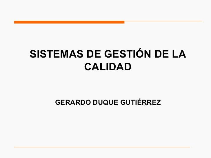 SISTEMAS DE GESTIÓN DE LA CALIDAD GERARDO DUQUE GUTIÉRREZ