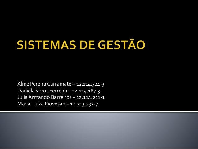 Aline Pereira Carramate – 12.114.724-3 DanielaVoros Ferreira – 12.114.187-3 JuliaArmando Barreiros – 12.114.211-1 Maria Lu...