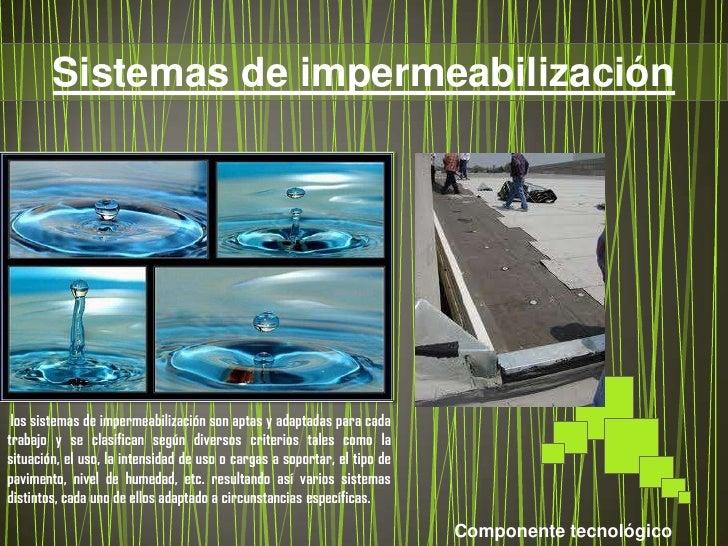 Sistemas de impermeabilización los sistemas de impermeabilización son aptas y adaptadas para cadatrabajo y se clasifican s...