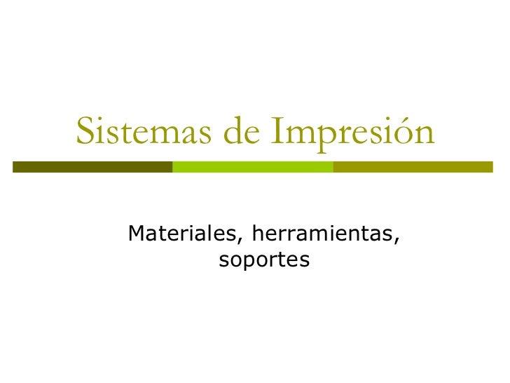 Sistemas de Impresión<br />Materiales, herramientas, soportes<br />