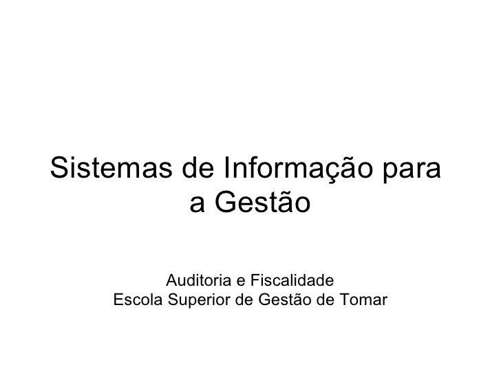 Sistemas de Informação para          a Gestão             Auditoria e Fiscalidade     Escola Superior de Gestão de Tomar