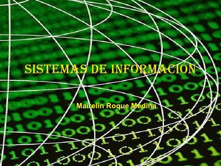 SiStemaS de información        Mairelin Roque Medina