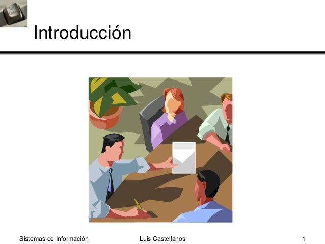 Luis Castellanos 1Sistemas de Información Introducción