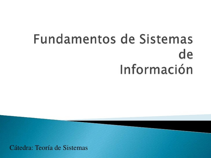 Fundamentos de Sistemas deInformación<br />Cátedra: Teoría de Sistemas<br />
