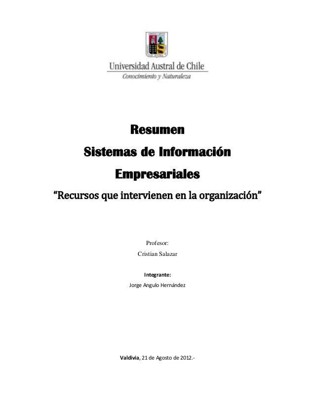"""Resumen      Sistemas de Información             Empresariales""""Recursos que intervienen en la organización""""               ..."""