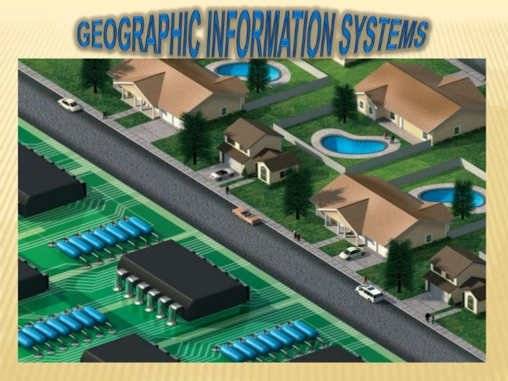 GEOGRAPHIC INFORMATION SYSTEMS<br />