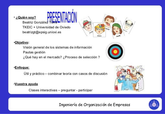 • ¿Quién soy?     Beatriz González Torre     TKEIC + Universidad de Oviedo     beatrizgt@epsig.uniovi.es•Objetivo:     Vis...