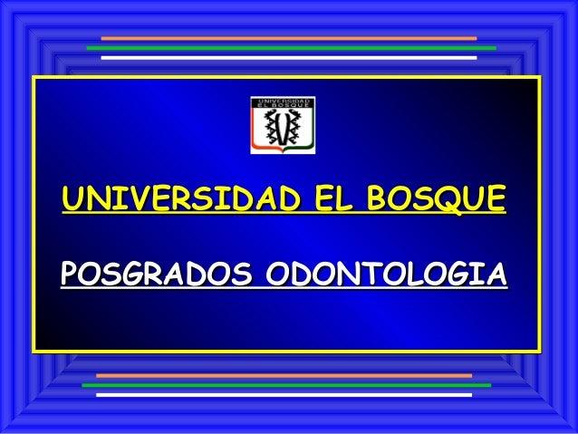 UNIVERSIDAD EL BOSQUEPOSGRADOS ODONTOLOGIA