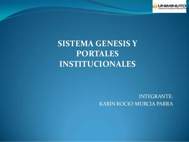 INTEGRANTE: KARIN ROCIO MURCIA PARRA SISTEMA GENESIS Y PORTALES INSTITUCIONALES