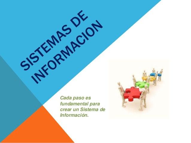 Cada paso es fundamental para crear un Sistema de Información.