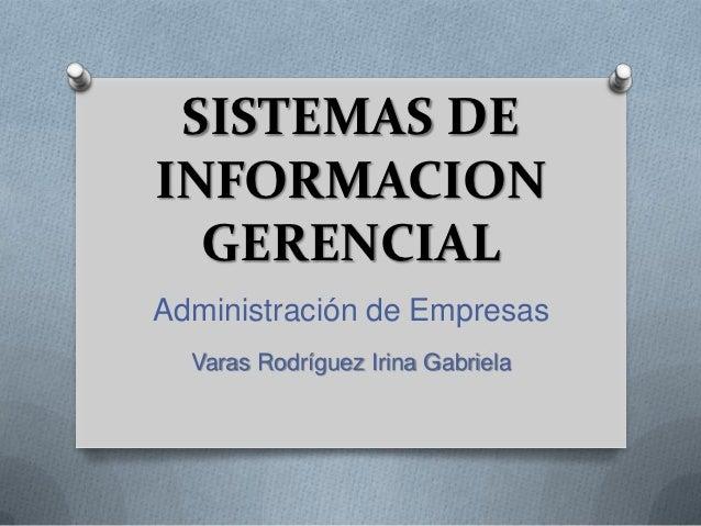 SISTEMAS DEINFORMACION  GERENCIALAdministración de Empresas  Varas Rodríguez Irina Gabriela