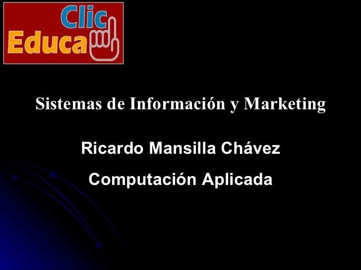 Ricardo Mansilla Chávez Computación Aplicada Sistemas de Información y Marketing